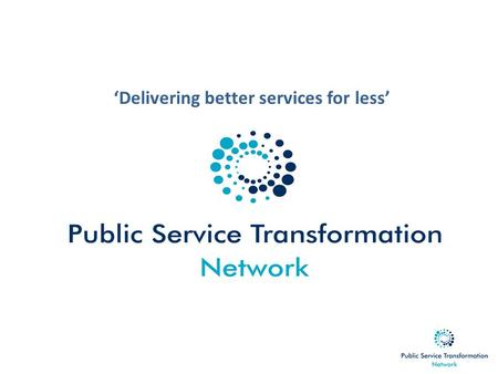 'Delivering better services for less'. Recap: setting the transformation agenda Whole Place Community Budget pilots 4 pilot areas: Cheshire West & Chester,