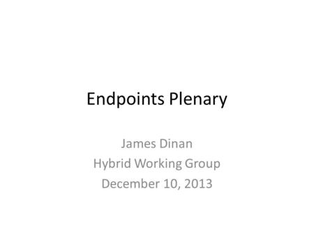 Endpoints Plenary James Dinan Hybrid Working Group December 10, 2013.