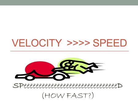 VELOCITY >>>> SPEED SPeeeeeeeeeeeeeeeeeeeeeeeeeeeeeeeD (HOW FAST?)
