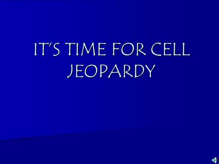 IT'S TIME FOR CELL JEOPARDY Cell Theory Structures TypesFunctions Cell Transport Cell Transport 100 100100 100 100100 100 100100 100 100100 100 100100.