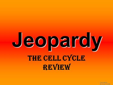 Template by Bill Arcuri, WCSD Jeopardy The Cell Cycle Review.