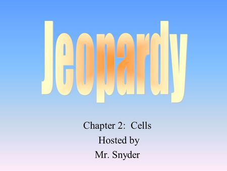 Chapter 2: Cells Hosted by Mr. Snyder 100 200 400 300 400 Cells 1Cells 2T or FWow 300 200 400 200 100 500 100.