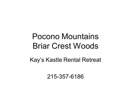 Pocono Mountains Briar Crest Woods Kay's Kastle Rental Retreat 215-357-6186.