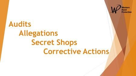 Audits Allegations Secret Shops Corrective Actions.