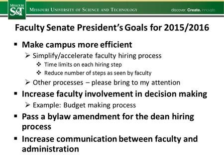 Faculty Senate President's Goals for 2015/2016  Make campus more efficient  Simplify/accelerate faculty hiring process  Time limits on each hiring step.