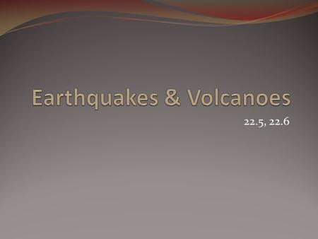 22.5, 22.6. Earthquakes An earthquake is a movement of Earth's lithosphere that occurs when rocks in the lithosphere suddenly shift, releasing stored.