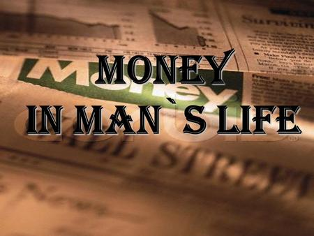 MONEY IN MAN`S LIFE.