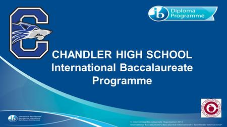 CHANDLER HIGH SCHOOL International Baccalaureate Programme.