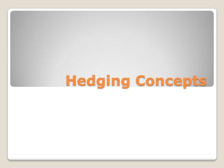 Hedging Concepts. Short Hedge A short hedge means to hedge by going short in the futures market. A hedger who holds an asset and is concerned about a.