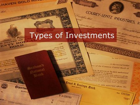 Types of Investments. Journal 12/9/15 If you could be the owner of one major corporation, which corporation would you choose and why?