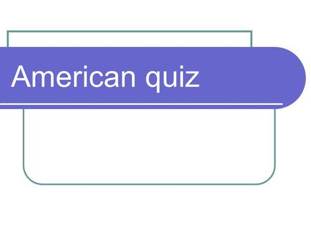 American quiz. 1. Where is the USA situated? a) in the northern part of Asia b) in the middle part of North America c) in the middle part of South America.