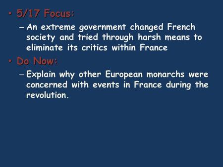 5/17 Focus: 5/17 Focus: – An extreme government changed French society and tried through harsh means to eliminate its critics within France Do Now: Do.
