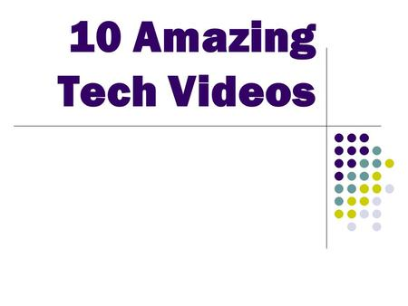 10 Amazing Tech Videos. Teacher Instructions  Click on the links at the bottom of each slide during slideshow mode to view each video  Or copy and paste.