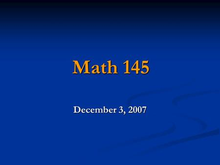 Math 145 December 3, 2007. Review Methods of Acquiring Data: 1. Census – obtaining information from each individual in the population. 2. Sampling – obtaining.