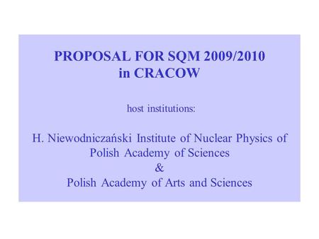 PROPOSAL FOR SQM 2009/2010 in CRACOW host institutions: H. Niewodniczański Institute of Nuclear Physics of Polish Academy of Sciences & Polish Academy.