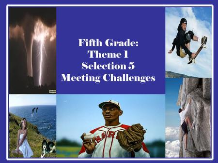 Fifth Grade: Theme 1 Selection 5 Meeting Challenges.