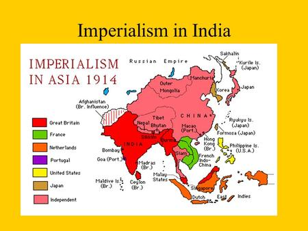 Imperialism in India. I. British East India Company took over India.