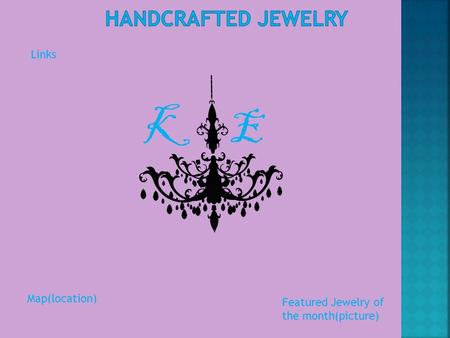 KE Featured Jewelry of the month(picture) Links Map(location)