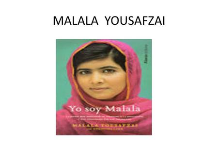 MALALA YOUSAFZAI. Born 12 July 1997 is a Pakistani. Activis for female education and Won Nobel Priza (2014) She advocacy the human rights for education.