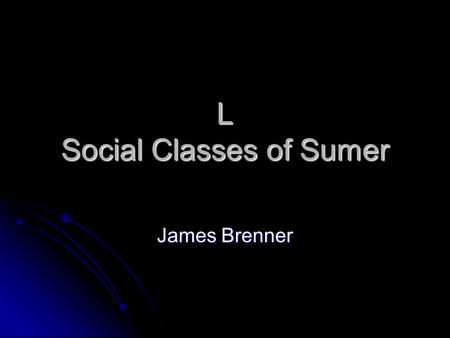 L Social Classes of Sumer James Brenner Social Classes of Sumer There were two classes-lower and upper. All the upper class wore jewelry such as rings.
