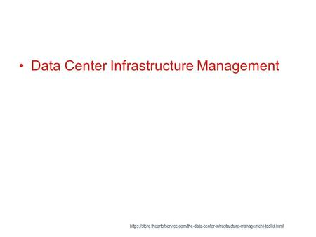 Data Center Infrastructure Management https://store.theartofservice.com/the-data-center-infrastructure-management-toolkit.html.