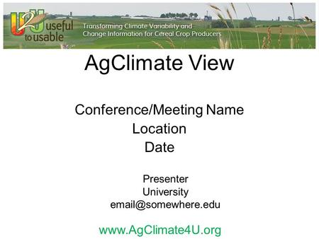 AgClimate View Conference/Meeting Name Location Date Presenter University