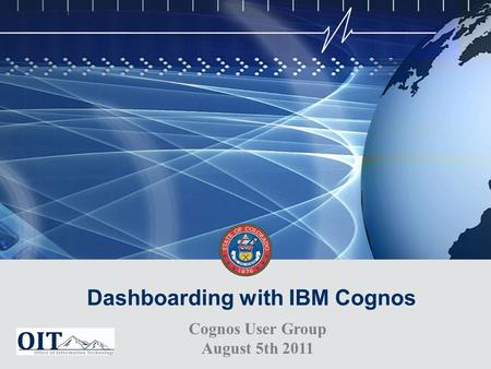 Dashboarding with IBM Cognos Cognos User Group August 5th 2011.