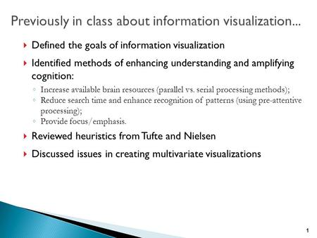  Defined the goals of information visualization  Identified methods of enhancing understanding and amplifying cognition: ◦ Increase available brain resources.