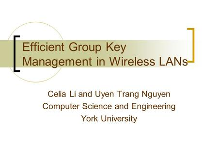 Efficient Group Key Management in Wireless LANs Celia Li and Uyen Trang Nguyen Computer Science and Engineering York University.