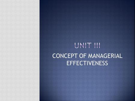 CONCEPT OF MANAGERIAL EFFECTIVENESS. Managerial effectiveness is a manager ability to achieve desired results. How well he applies his skills and abilities.