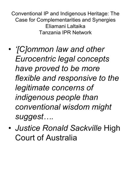 Conventional IP and Indigenous Heritage: The Case for Complementarities and Synergies Eliamani Laltaika Tanzania IPR Network '[C]ommon law and other Eurocentric.