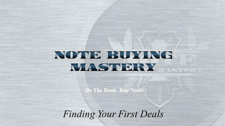 Finding Your First Deals Be The Bank. Buy Notes..
