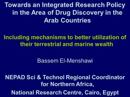 Towards an Integrated Research Policy in the Area of Drug Discovery in the Arab Countries Including mechanisms to better utilization of their terrestrial.