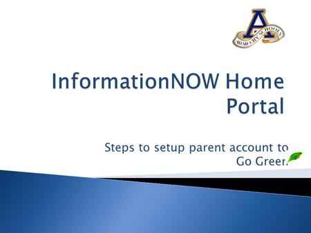 Steps to setup parent account to Go Green. Go Green  The Go Green initiative is a set of features that allows schools to send electronic notifications.