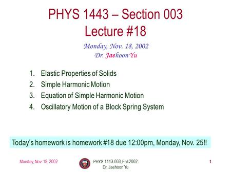 Monday, Nov. 18, 2002PHYS 1443-003, Fall 2002 Dr. Jaehoon Yu 1 PHYS 1443 – Section 003 Lecture #18 Monday, Nov. 18, 2002 Dr. Jaehoon Yu 1.Elastic Properties.