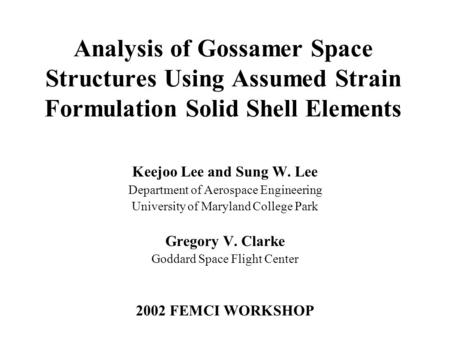 Analysis of Gossamer Space Structures Using Assumed Strain Formulation Solid Shell Elements Keejoo Lee and Sung W. Lee Department of Aerospace Engineering.