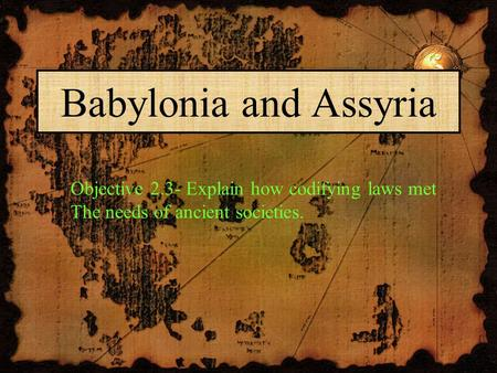Babylonia and Assyria Objective 2.3- Explain how codifying laws met