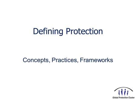 Defining Protection Concepts, Practices, Frameworks.