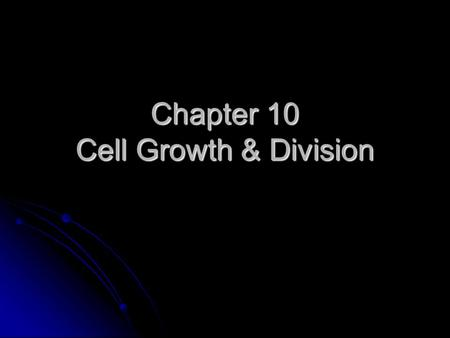 Chapter 10 Cell Growth & Division. Cell Division There are 2 main reasons cell divides: There are 2 main reasons cell divides: 1. The cell has more trouble.
