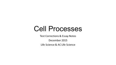 Cell Processes Test Corrections & Essay Notes December 2015 Life Science & AC Life Science.