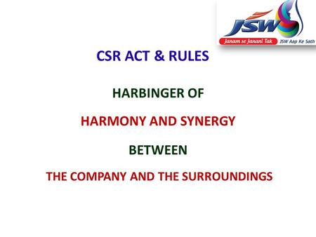 CSR ACT & RULES HARBINGER OF HARMONY AND SYNERGY BETWEEN THE COMPANY AND THE SURROUNDINGS.