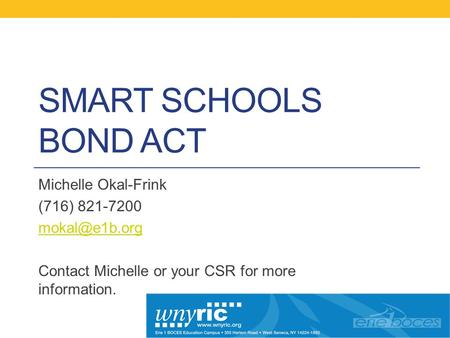 SMART SCHOOLS BOND ACT Michelle Okal-Frink (716) 821-7200 Contact Michelle or your CSR for more information.