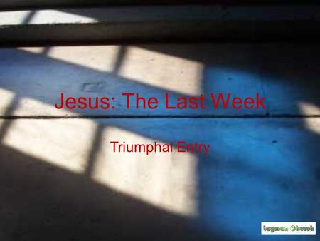 Jesus: The Last Week Triumphal Entry. Jesus: The Last Week Six days before the Passover, Jesus arrived at Bethany, where Lazarus lived, whom Jesus had.