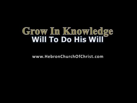 Growth in the Lord is imperative, 2 Pt. 3:18; 1:5-11 Build our character Diligent in growth Abundant entrance into heaven.