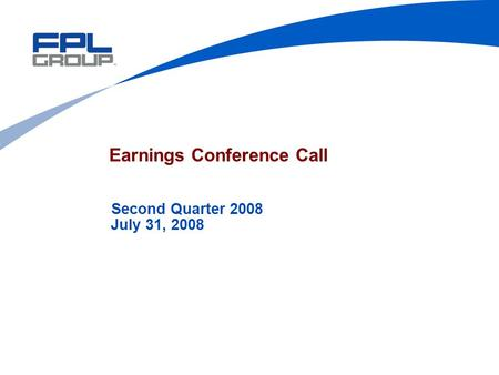 Earnings Conference Call Second Quarter 2008 July 31, 2008.
