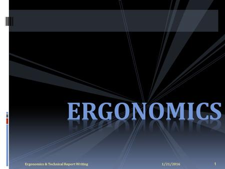 1/21/20161Ergonomics & Technical Report Writing.  Derives from the Greek : Ergon (work) and nómos (laws).  Term first used in England in the1940s. 