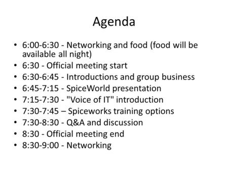 Agenda 6:00-6:30 - Networking and food (food will be available all night) 6:30 - Official meeting start 6:30-6:45 - Introductions and group business 6:45-7:15.