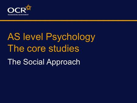 AS level Psychology The core studies The Social Approach.