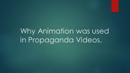 Why Animation was used in Propaganda Videos.. Propaganda Information, ideas, or rumors deliberately spread widely to help or harm a person, group, movement,