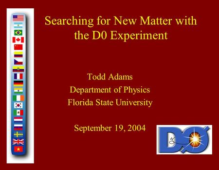 Searching for New Matter with the D0 Experiment Todd Adams Department of Physics Florida State University September 19, 2004.